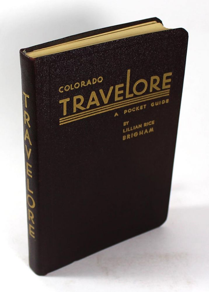Colorado Travelore: A Pocket Guide, Romance of Its Trails, Railroads, Highways and Airways. Lillian Rice Brigham.