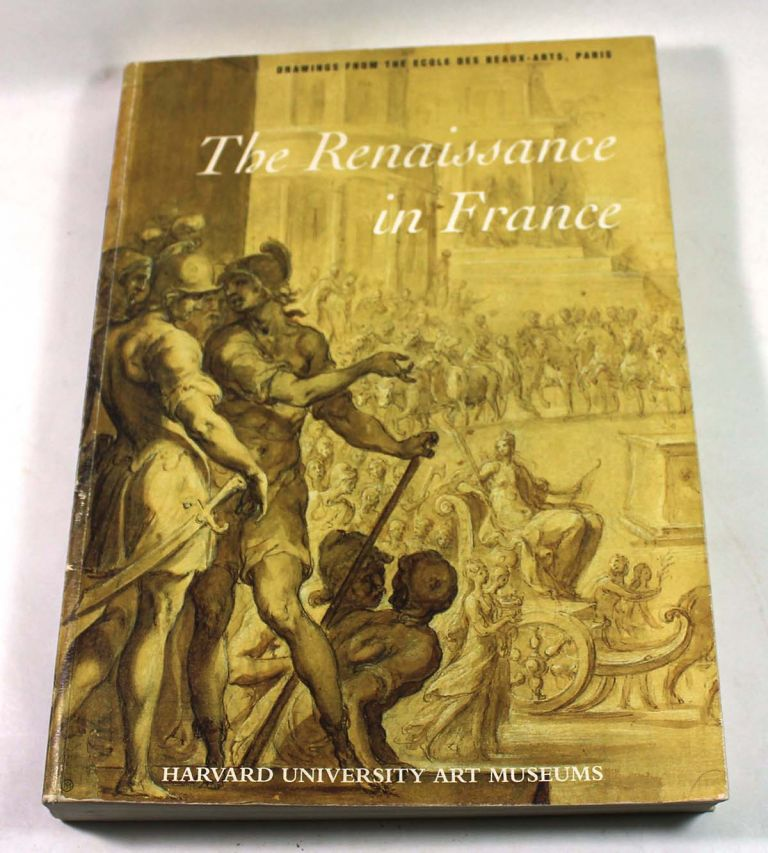 The Renaissance in France: Drawings from the Ecole Des Beaux-Arts, Paris. David Guillet, Emmanuelle Brugerolles.