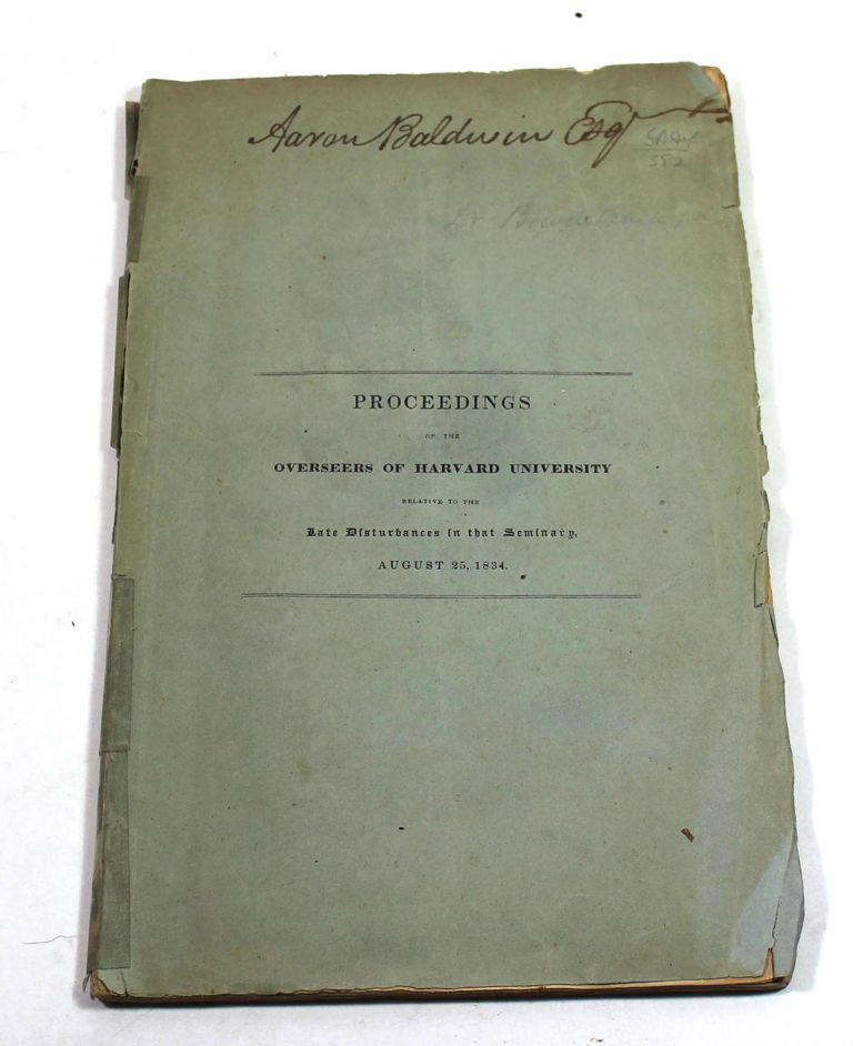 Proceedings of the Overseers of Harvard University: The Report Accepted, and the Resolutions Adopted by Them on the 25th of August, 1834, Relative to the Late Disturbances in That Seminary