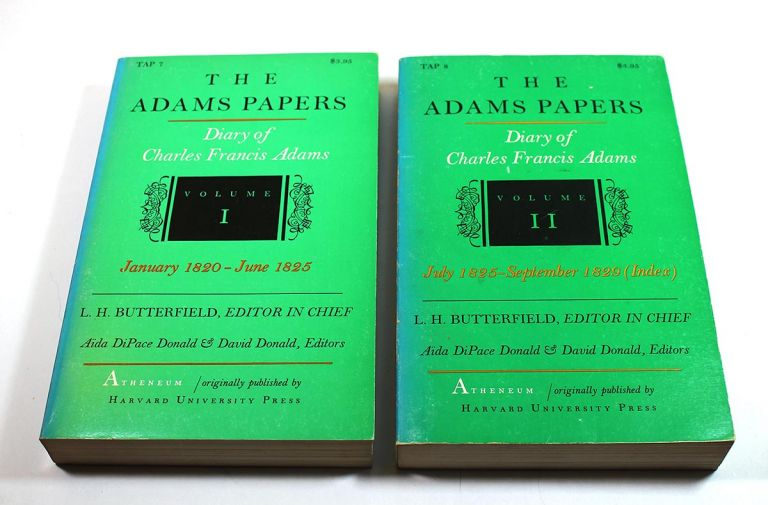 The Adams Papers: Charles Francis Adams, Volume I: January 1820-June 1825; Volume II: July 1, 1825-September 1829. Charles Francis Adams, L. H. Butterfield, Aida Pace Donald, David Donald, -in-Chief.