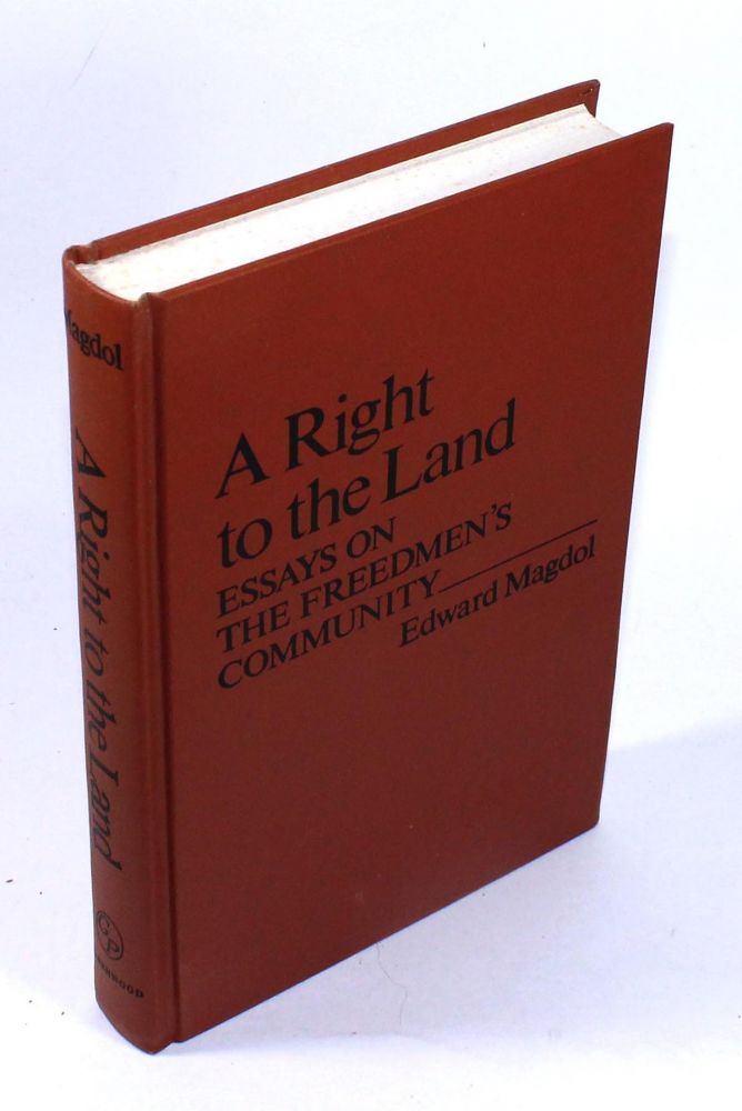 A Right to the Land: Essays on the Freedmen's Community. Edward Magdol.