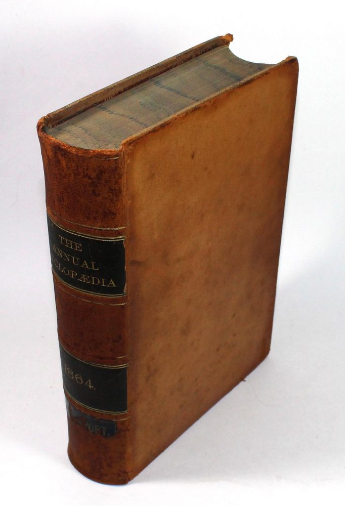 The American Annual Cyclopedia and Register of Important Events of the Year 1864. Embracing Political, Civil, Military, and Social Affiars: Public Documents; Biography, Statistics, Commerce, Finance, Literature, Science, Agriculture, and Mechanical Industry. Volume IV
