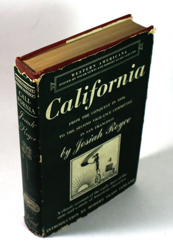 California: From the Conquest of 1846 to the Second Vigilance Committee in San Francisco. Josiah Royce, Cleland.