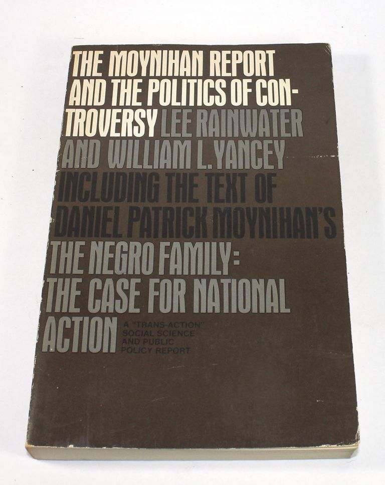 The Moynihan Report and the Politics of Controversy. Lee Rainwater, William L. Yancey.