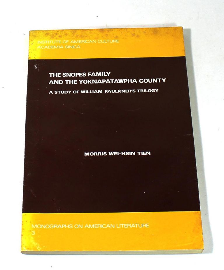 The Snopes Family and the Yoknapatawpha County. Morris Wei-Hsin Tien.
