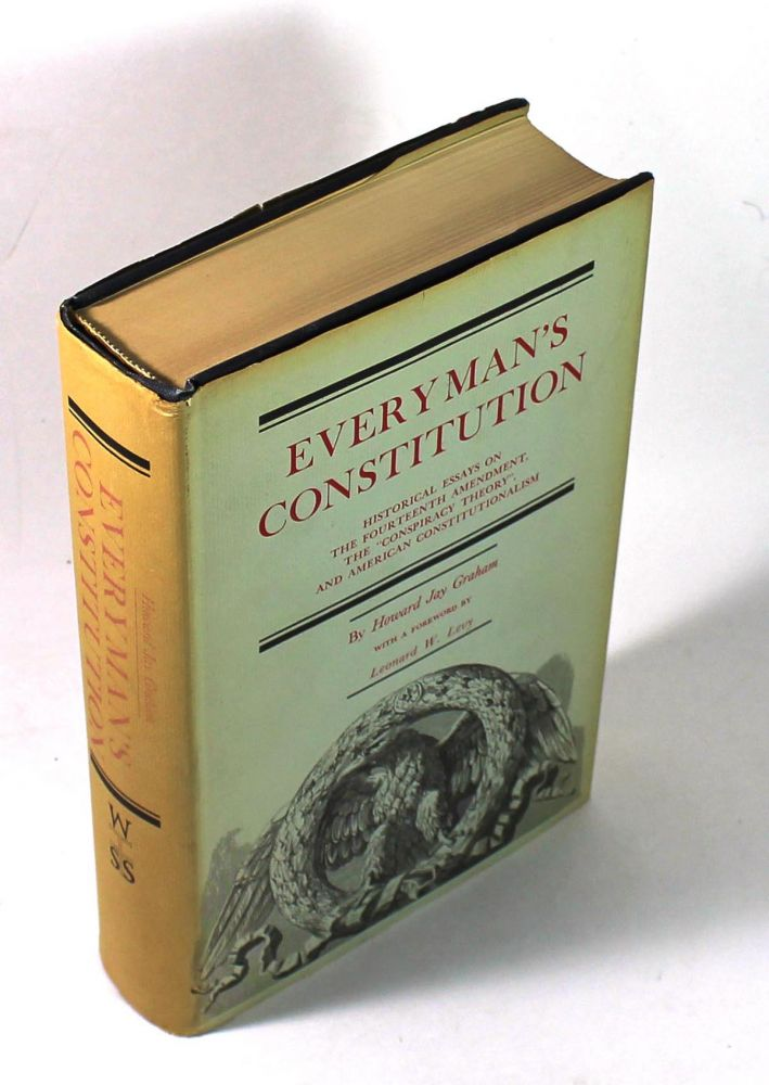 "Everyman's Constitution: Historical Essays on the Fourteenth Amendment, the ""Conspiracy Theory,"" and American Constitutionalism. Howard J. Graham."