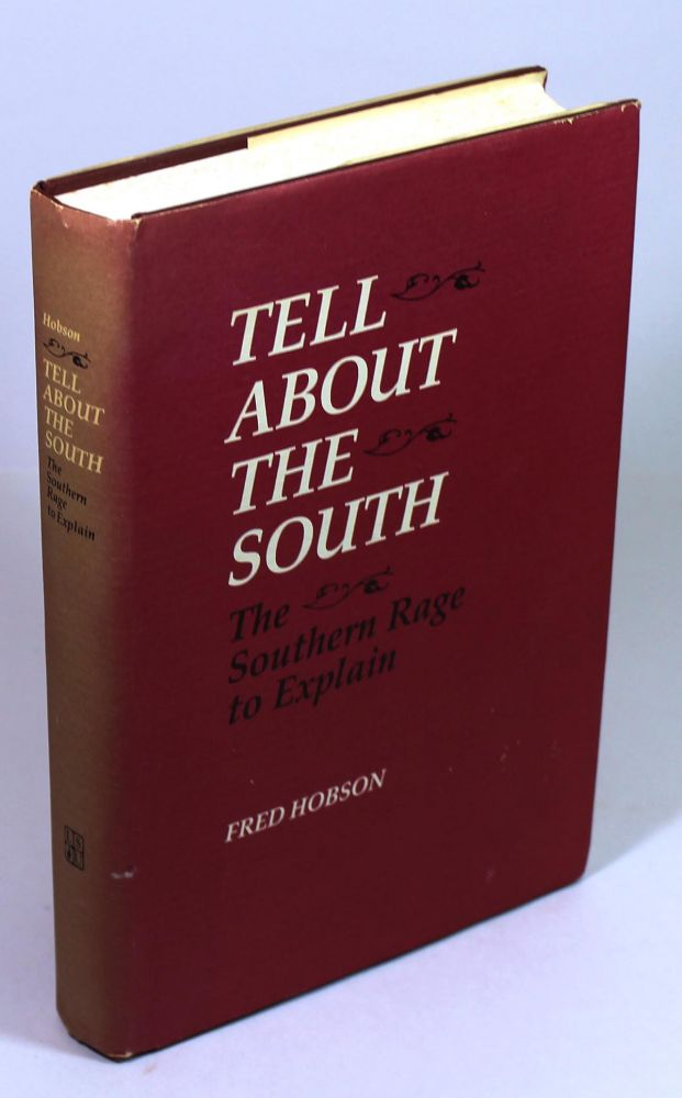 Tell About the South: The Southern Rage to Explain. Fred C. Hobson.