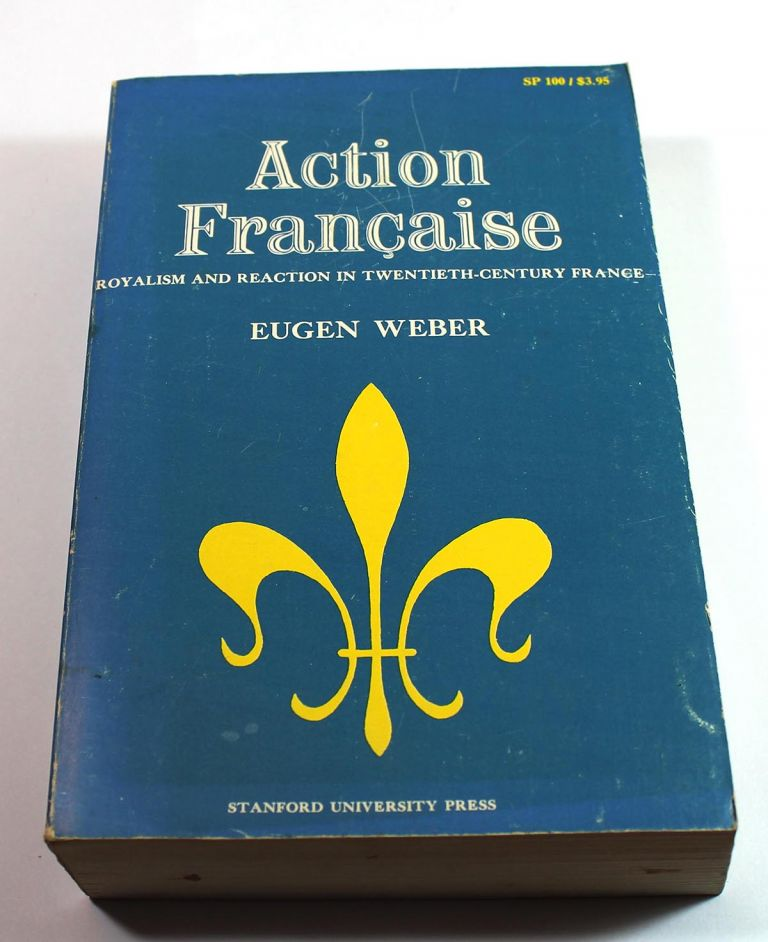 Action Francaise: Royalism and Reaction in Twentieth-Century France. Eugen Weber.