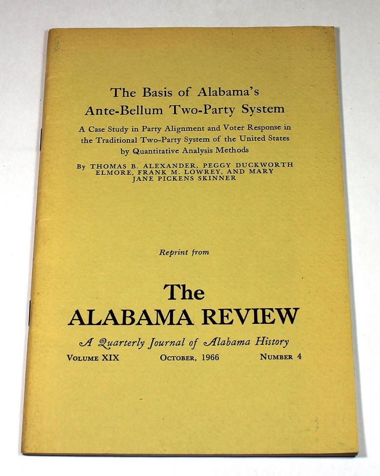 The Basis of Alabama's Ante-Bellum Two-Party System (reprint from The Alabama Review, A Quarterly Journal of Alabama History, Volume XIX, Number 4. October 1966. Thomas B. Alexander.