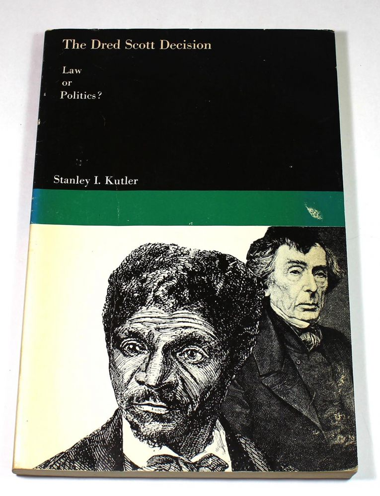The Dred Scott Decision: Law or Politics? Stanley I. Kutler.