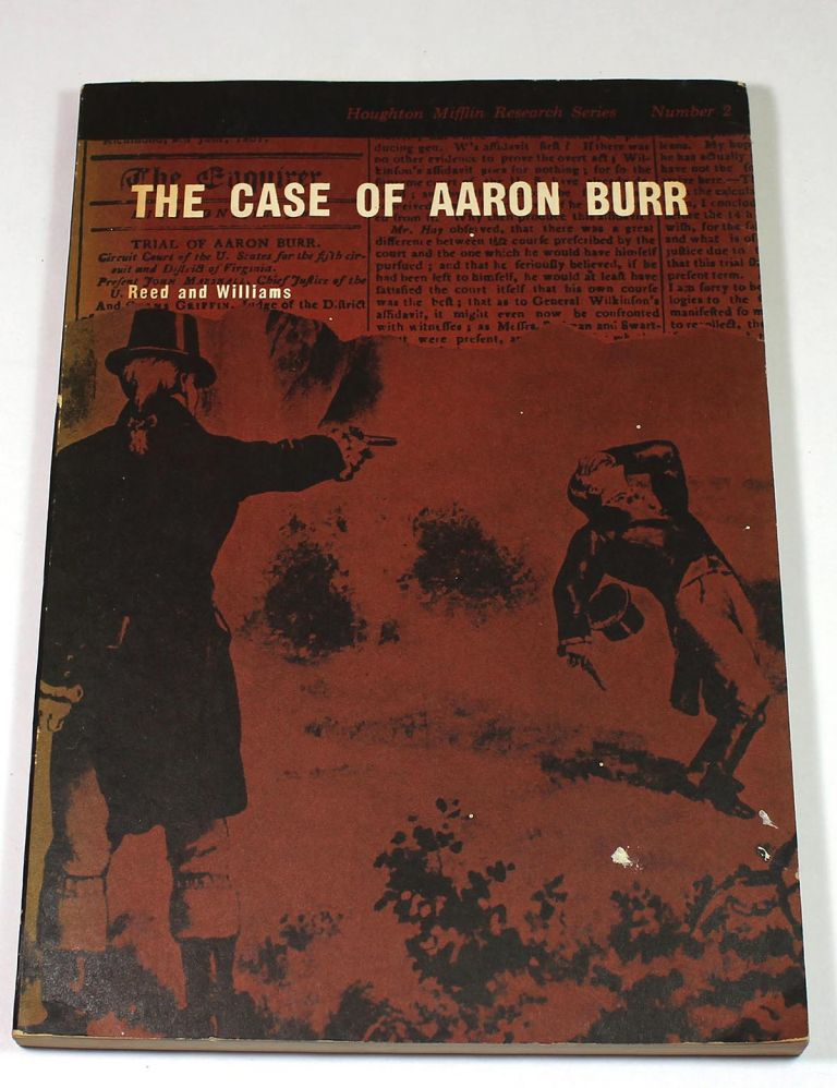 The Case of Aaron Burr. V. B. Reed, J. D. Williams.