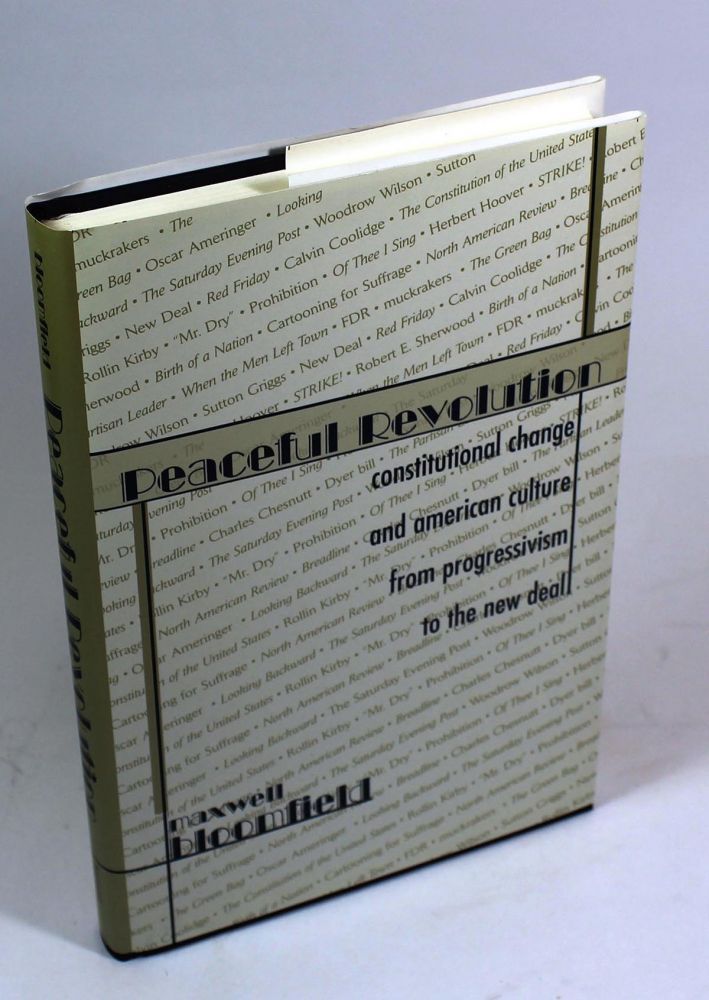 Peaceful Revolution: Constitutional Change and American Culture from Progressivism to the New Deal. Maxfield Bloomfield.