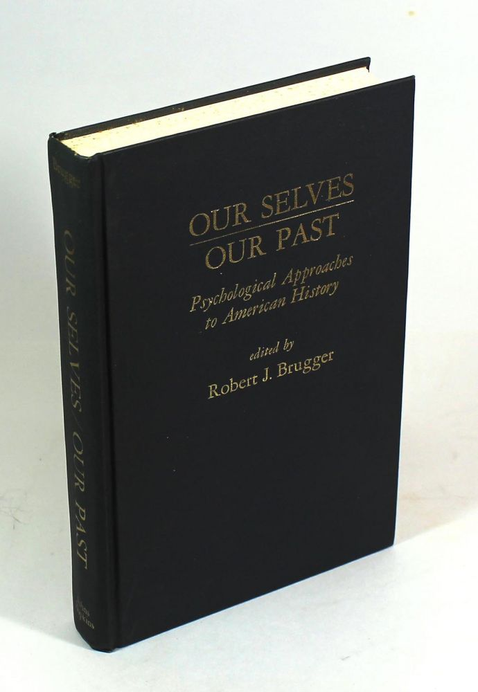 Our Selves/Our Past: Psychological Approaches to American History. Robert J. Brugger.