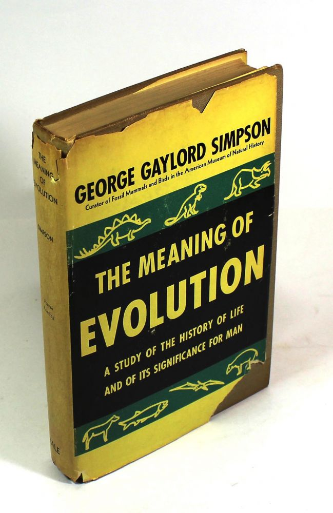 The Meaning of Evolution: A Study of the History of Life and Its Significance for Man. George Gaylord Simpson.