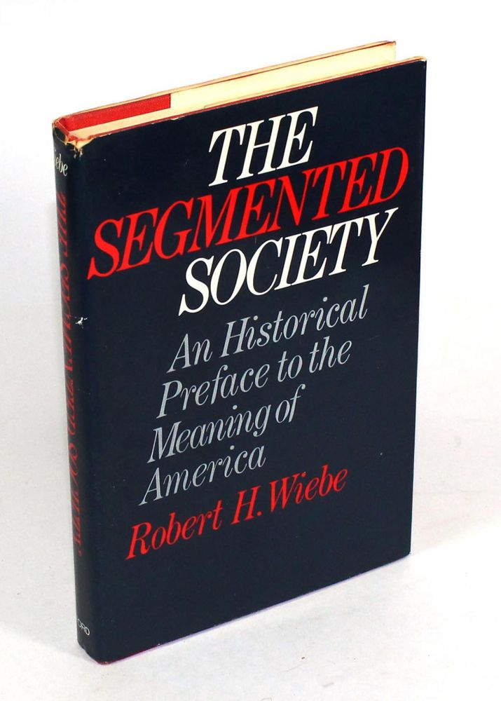 The Segmented Society: An Historical Preface to the Meaning of America. Robert H. Wiebe.