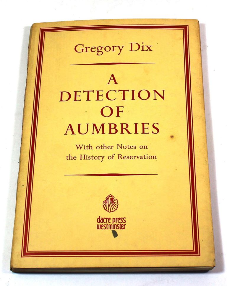 A Detection of Aumbries: With Other Notes on the History of Reservation. Gregory Dix.