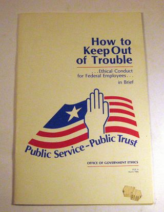 How to Keep Out of Trouble: Ethical Conduct for Federal Exployees...In Brief