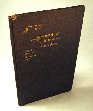 First Annual Report of the Consumptives' Hospital of the City of Boston, Mary 4, 1906 to January...