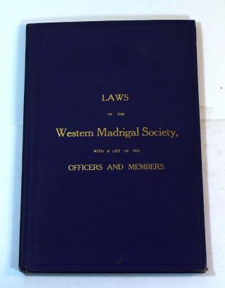 Laws of the Western Madrigal Society with a List of the Officers and Members for the...