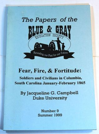 Fear, Fire and Fortitude: Soldiers and Civilians in Columbia, South Carolina January-February...