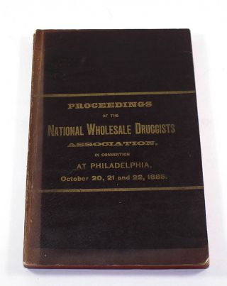 Proceedings of the National Wholesale Druggists Association. In Convention at Philadelphia,...