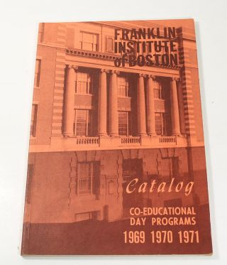 Franklin Institute of Boston Catalog: Co-eductional Day Programs, 1969, 1970, 1971