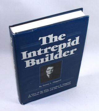 The Intrepid Builder: A View of the Man, Cornelius P. Haggard, His Vision, His Faith and His...
