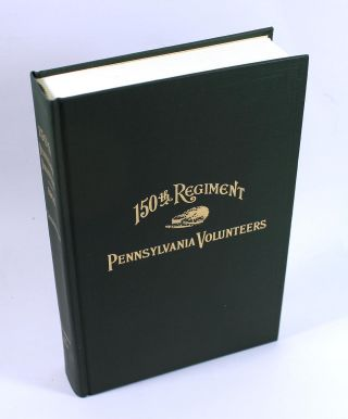 History of the One Hundred and Fiftieth Regiment Pennsylvania Volunteers, Second Regiment,...