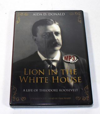 Lion in the White House: A Life of Theodore Roosevelt. Aida D. Donald, Ward Pam, Narrator