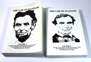 The Law of Illinois: Volume I: Lincoln's Cases Before the Illinois Supreme Court, From His Entry...