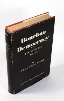 Bourbon Democracy of the Middle West, 1865-1896. Horace Samuel Merrill