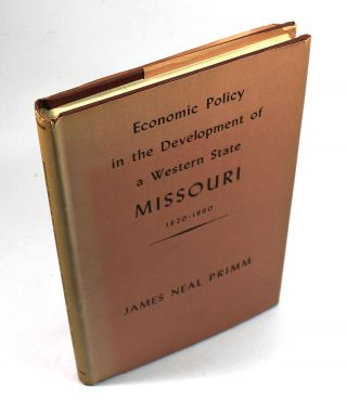 Economic Policy in the Development of the Western State of Missouri, 1820-1860. James Neal Primm