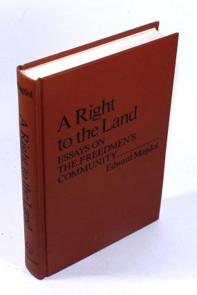 A Right to the Land: Essays on the Freedmen's Community. Edward Magdol