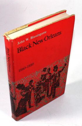 Black New Orleans, 1860-1880. John W. Blassingame