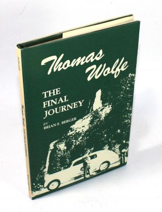 Thomas Wolfe: The Final Journey. Brian F. Berger, Edward M. Miller, Remembrance