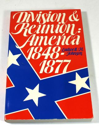 Division and Reunion: America, 1848-1877. Ludwell H. Johnson
