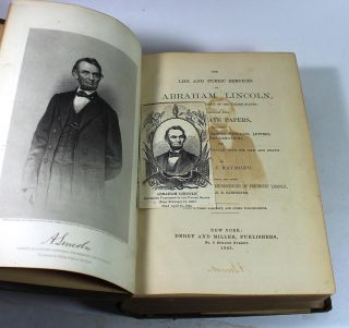 The Life and Public Services of Abraham Lincoln, Sixteenth President of the United States; Together with his State Papers, Including his Speeches, Addresses, Messages, Letters, and Proclamations, and the Closing Scenes Connected with his Life and Death