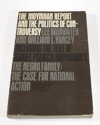 The Moynihan Report and the Politics of Controversy. Lee Rainwater, William L. Yancey