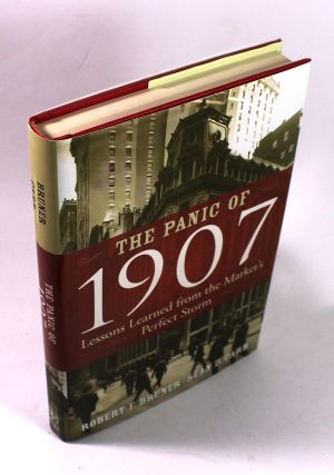 Robert F. Bruner: The Panic of 1907 : Lessons Learned from the Market's Perfect Storm. Robert F....