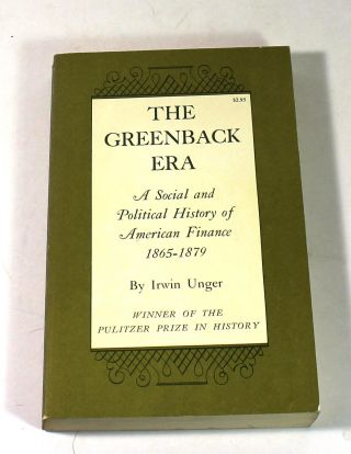 The Greenback Era: A Social and Political History of American Finance, 1865-1879. Irwin Unger