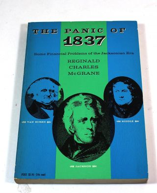 The Panic of 1837: Some Financial Problems of the Jacksonian Era. Reginald Charles McGrane