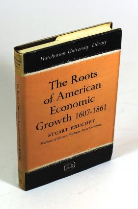 The Roots of American Economic Growth, 1607-1861. Stuart Bruchey