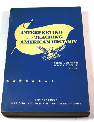 Interpreting and Teaching American History. William H. Cartwright, Richard L. Jr Watson