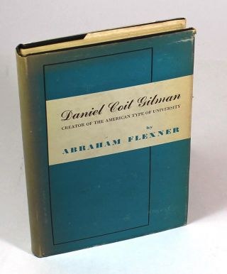 Danieal Coit Gilman: Creator of the American Type of University. Abraham Flexner