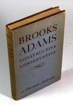 Brooks Adams: Constructive Conservative. Thornton Anderson