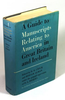 A Guide to Manuscripts Relating to America in Great Britain and Ireland. R. R. Crick, Miriam...