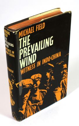 The Prevailing Wind: Witness in Indo-China. Michael Field