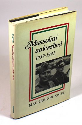 Mussolini Unleashed, 1939-1941: Politics and Strategy in Fascist Italy's Last War. Macgregor Knox