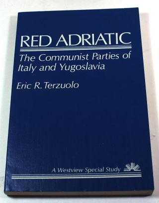 Red Adriatic: The Communist Parties Of Italy And Yugoslavia