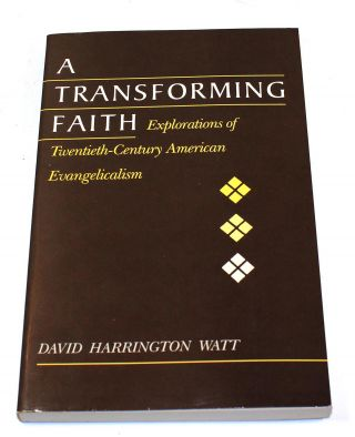 A Transforming Faith: Explorations of Twentieth-Century American Evangelicalism